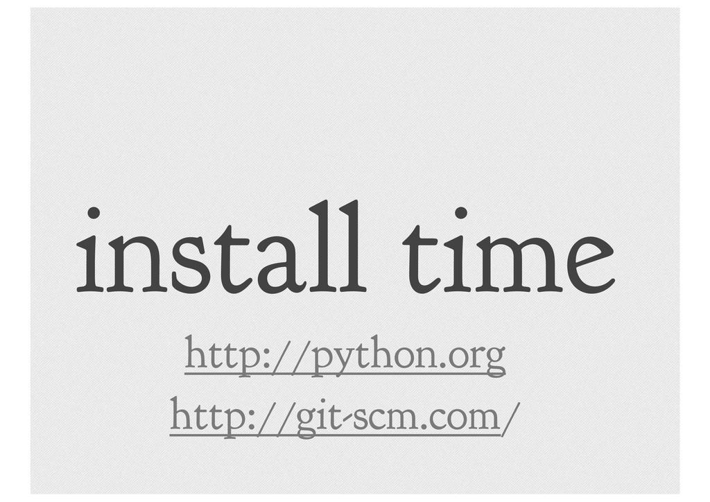 install time http://python.org http://git-scm.c...