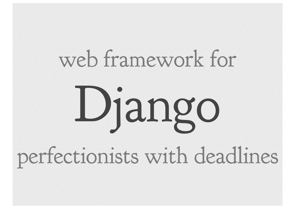 Django web framework for perfectionists with de...