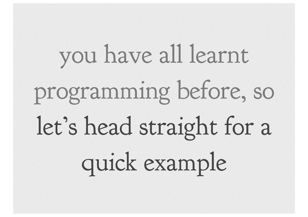 you have all learnt programming before, so let'...