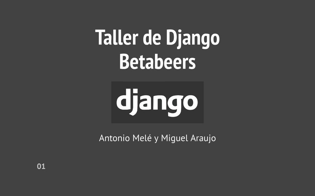 Taller de Django Betabeers Antonio Melé y Migue...