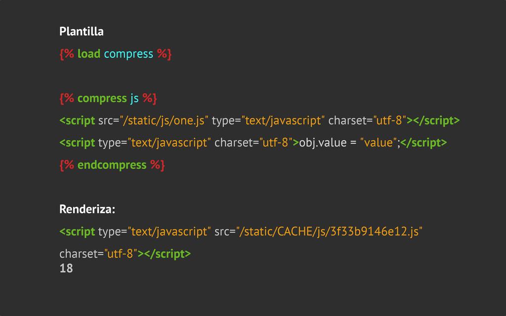 Plantilla {% load compress %} {% compress js %}...