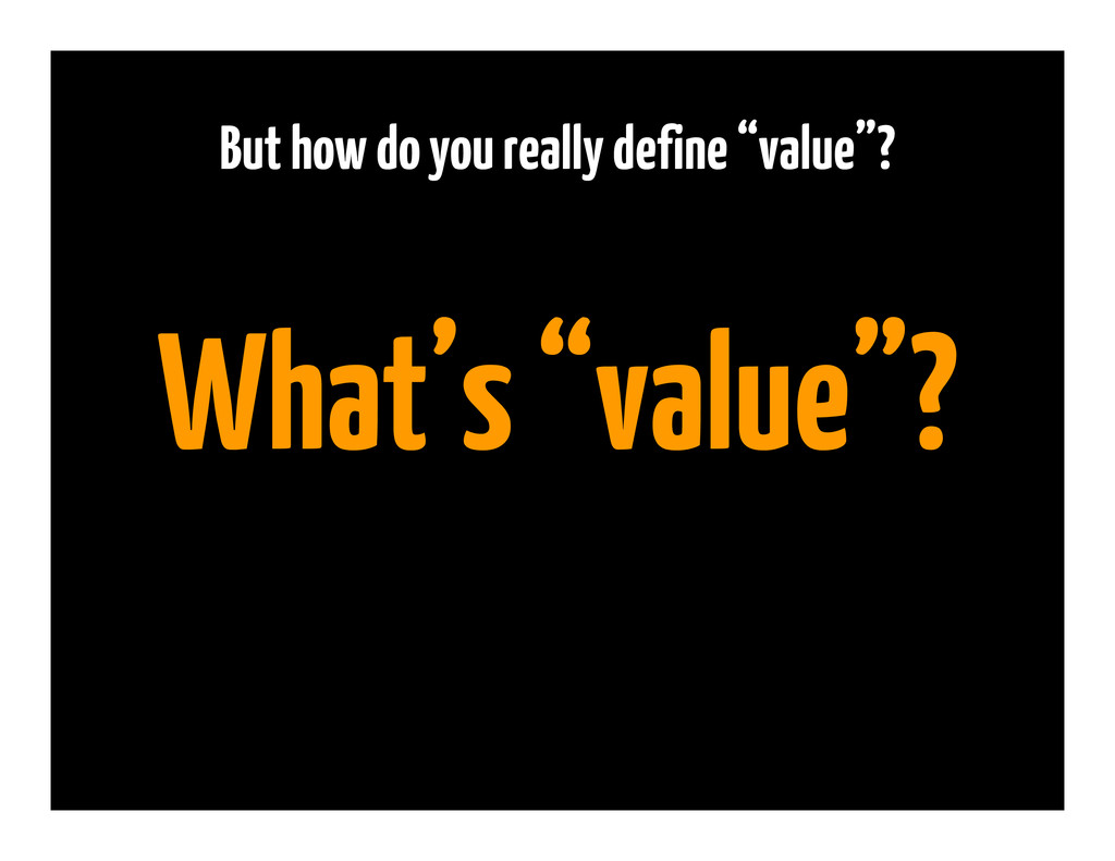 "But how do you really define ""value""? What's ""v..."