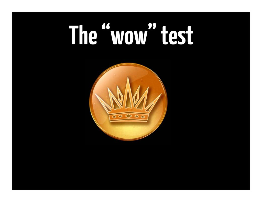 "The ""wow"" test"