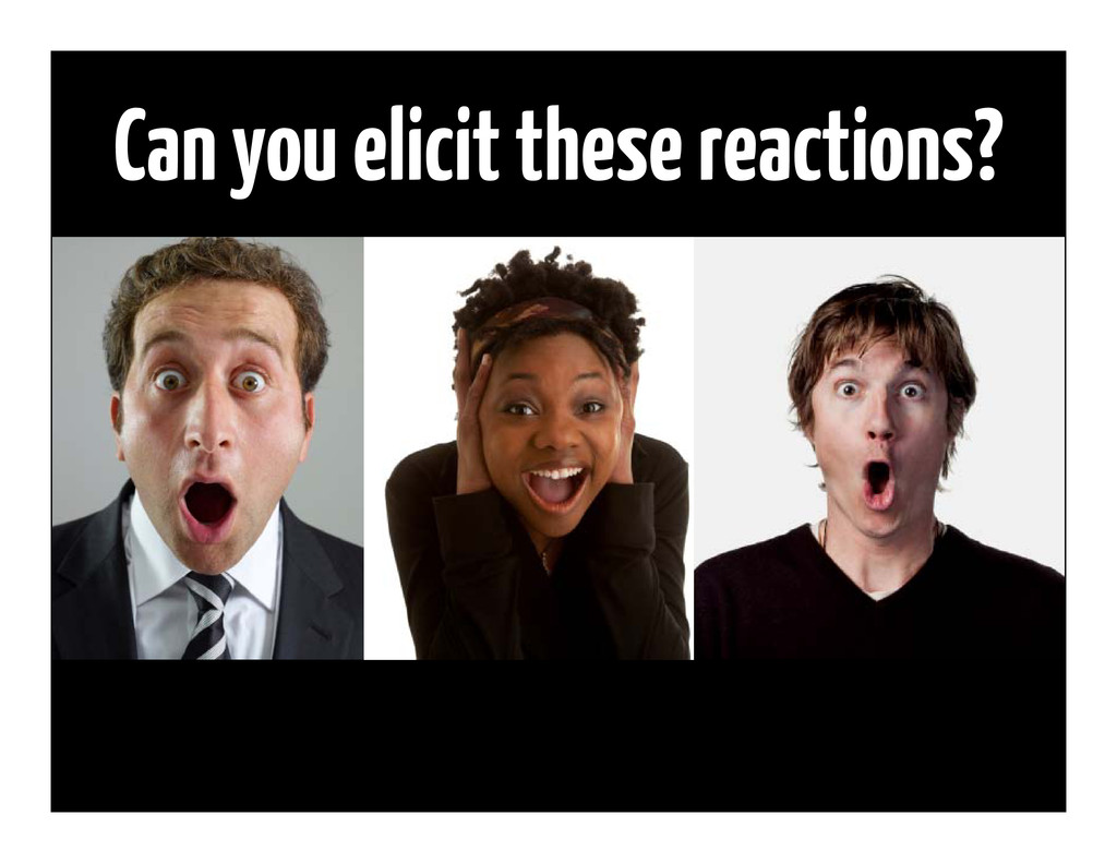 Can you elicit these reactions?