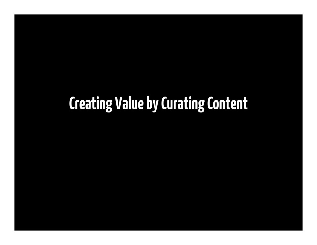 Creating Value by Curating Content
