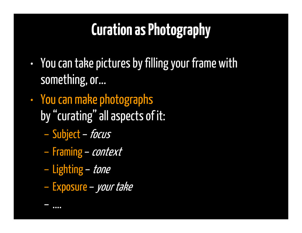 Curation as Photography • You can take pictures...
