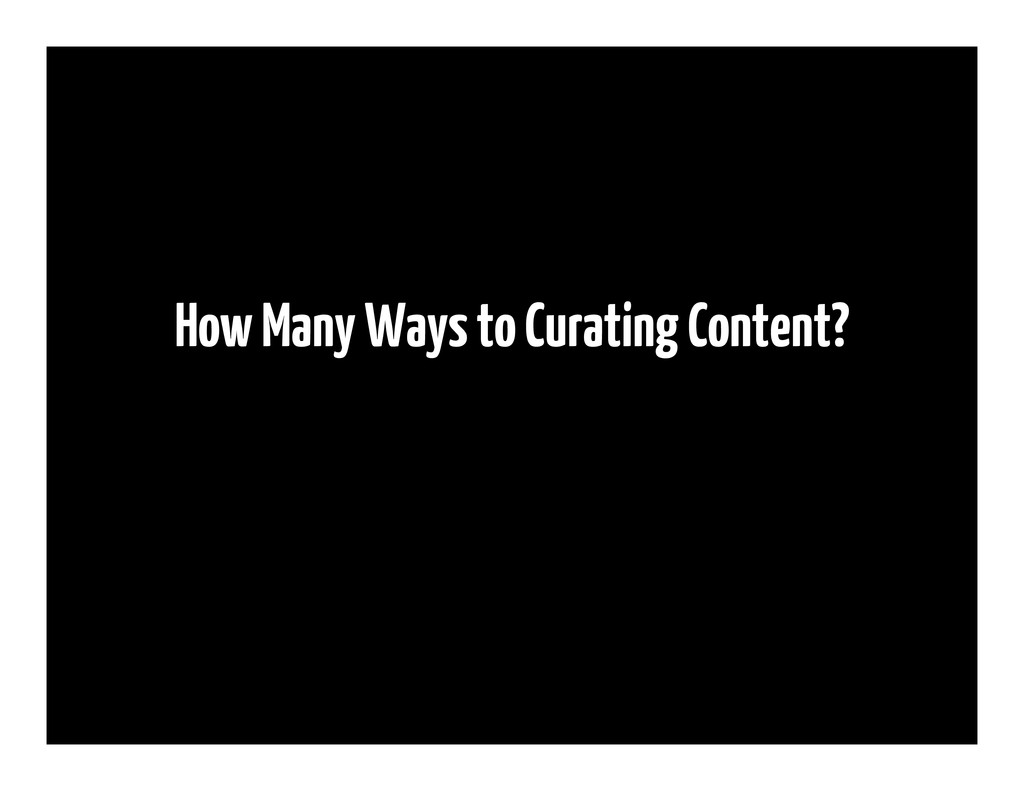 How Many Ways to Curating Content?