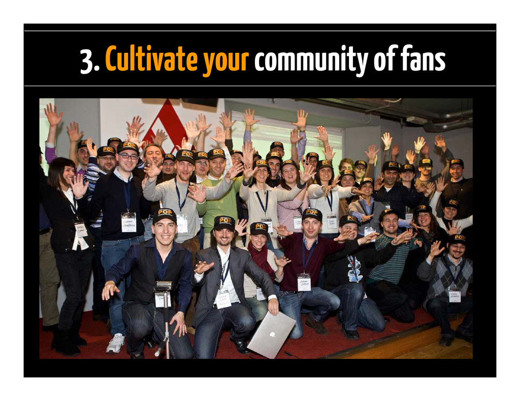 3. Cultivate your community of fans