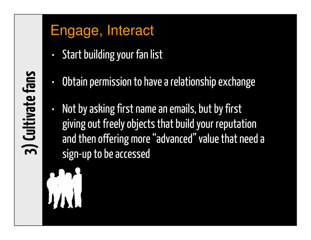 Engage, Interact 3) Cultivate fans • Start buil...