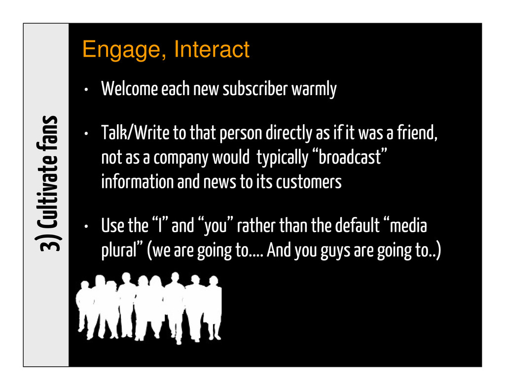 Engage, Interact 3) Cultivate fans • Welcome ea...