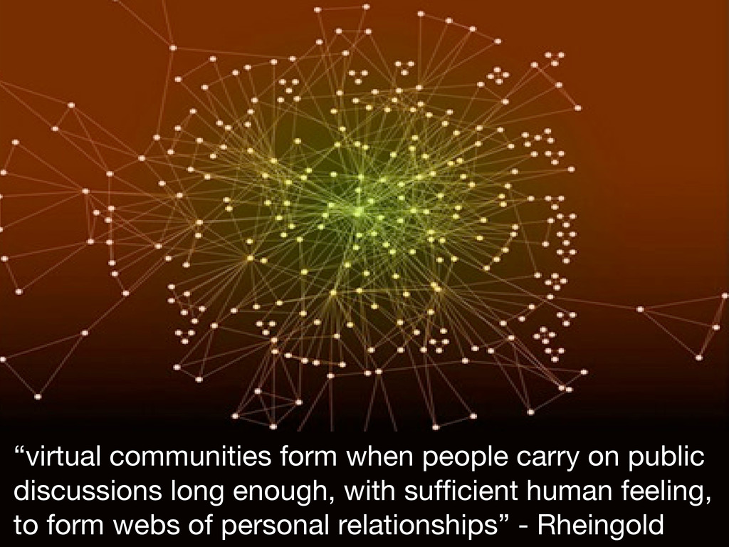 """""""virtual communities form when people carry on ..."""