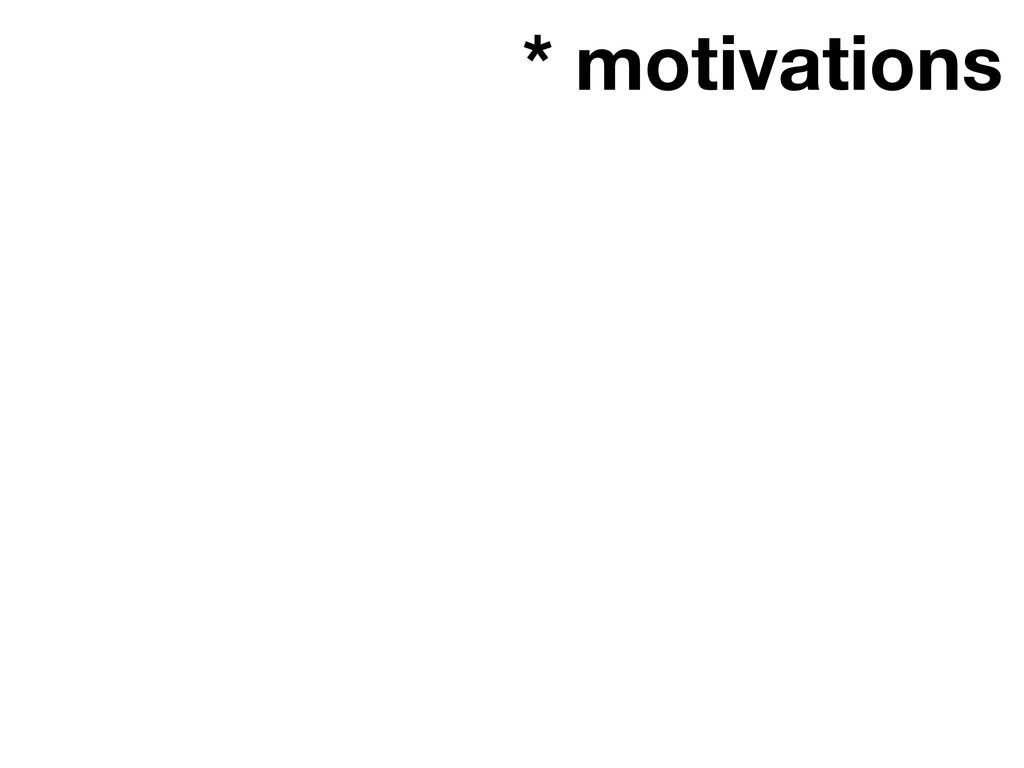 * motivations