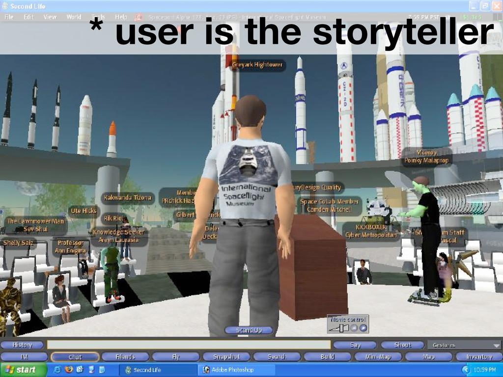 * user is the storyteller
