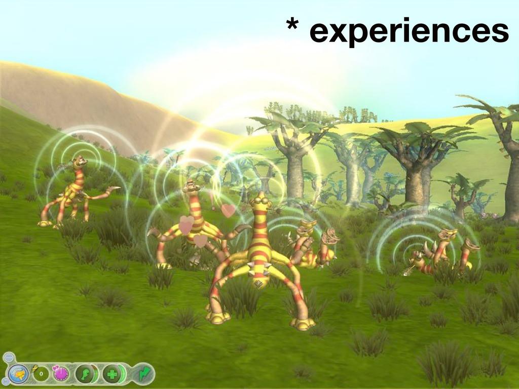 * experiences