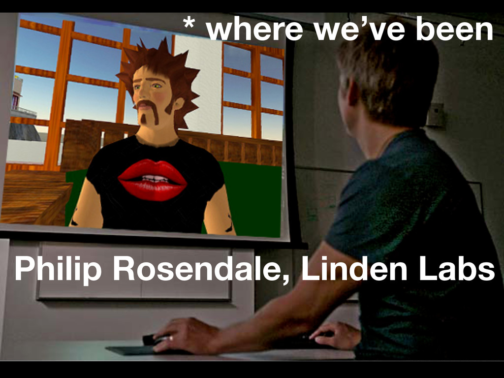 Philip Rosendale, Linden Labs * where we've been
