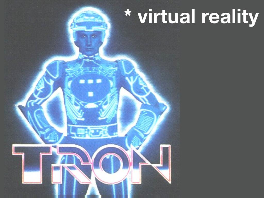 * virtual reality