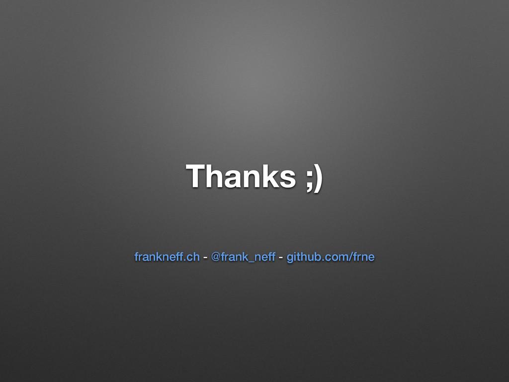 Thanks ;) frankneff.ch - @frank_neff - github.c...