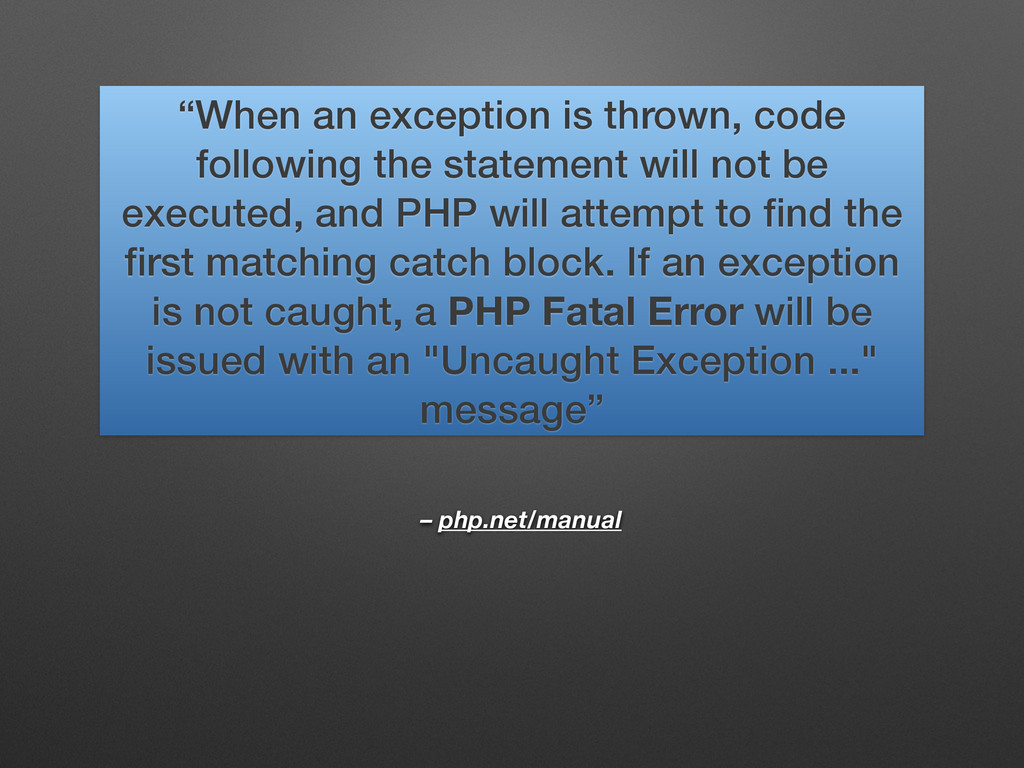 """– php.net/manual """"When an exception is thrown, ..."""