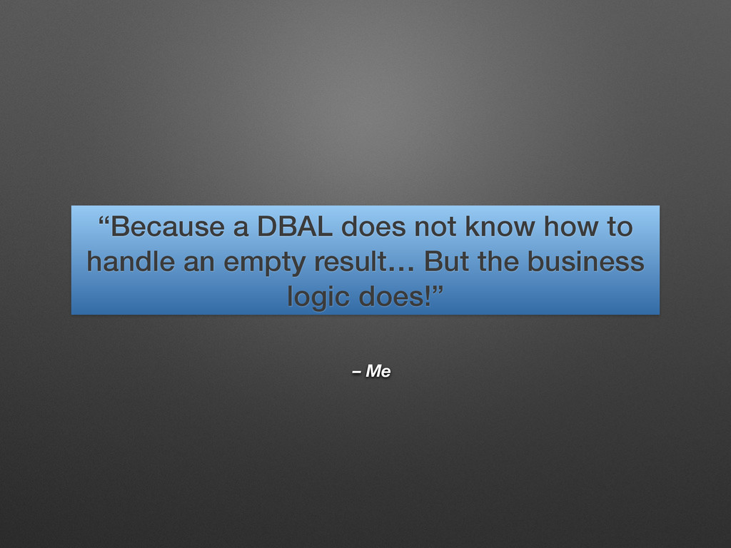 """– Me """"Because a DBAL does not know how to handl..."""