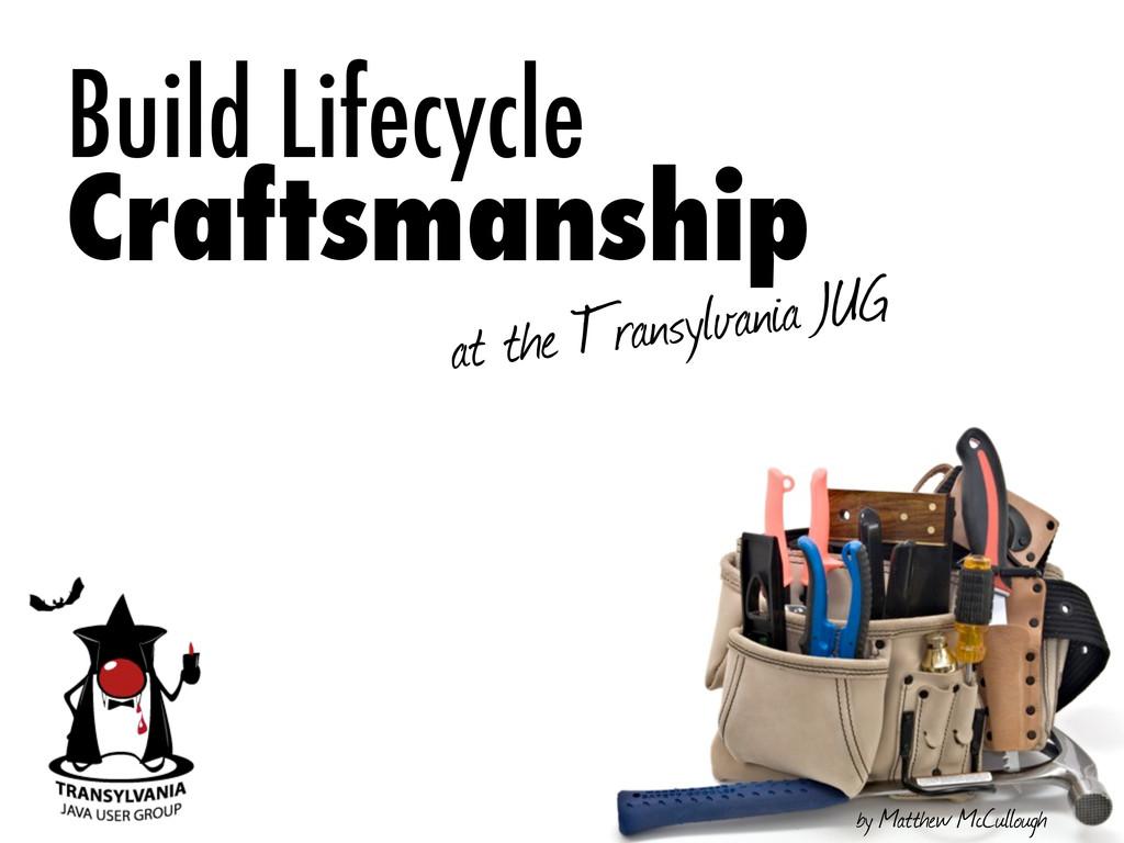 Build Lifecycle Craftsmanship at the Transylvan...