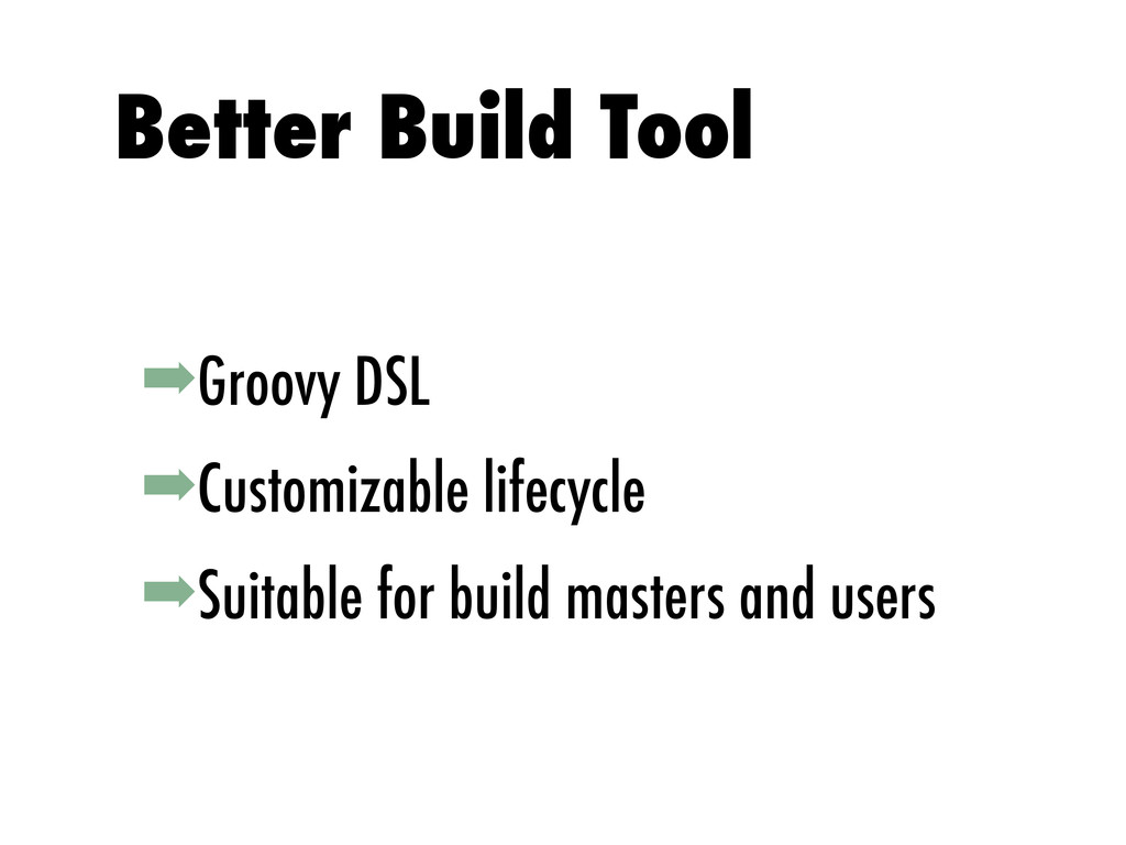 ➡Groovy DSL ➡Customizable lifecycle ➡Suitable f...