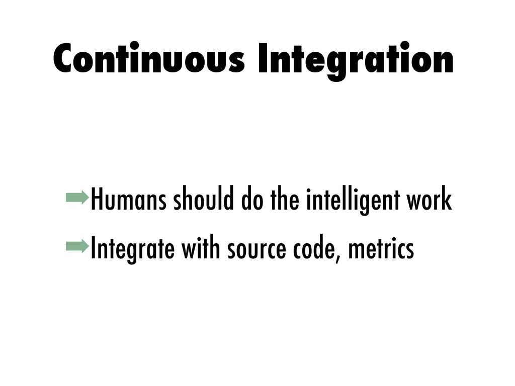 ➡Humans should do the intelligent work ➡Integra...