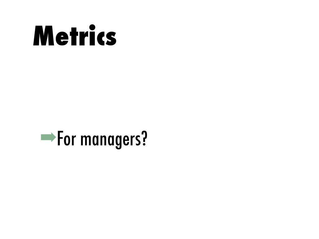 ➡For managers? Metrics