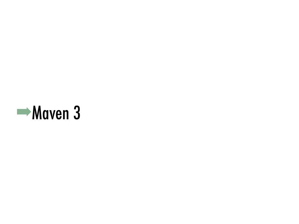 ➡Maven 3