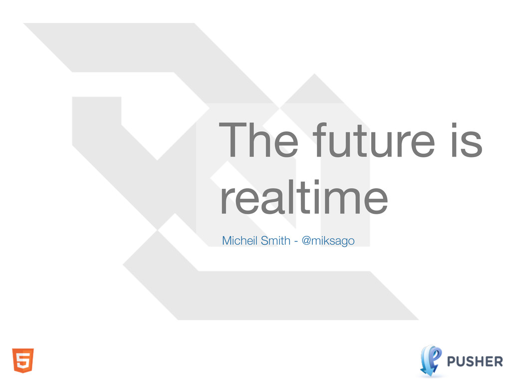 Micheil Smith - @miksago The future is realtime