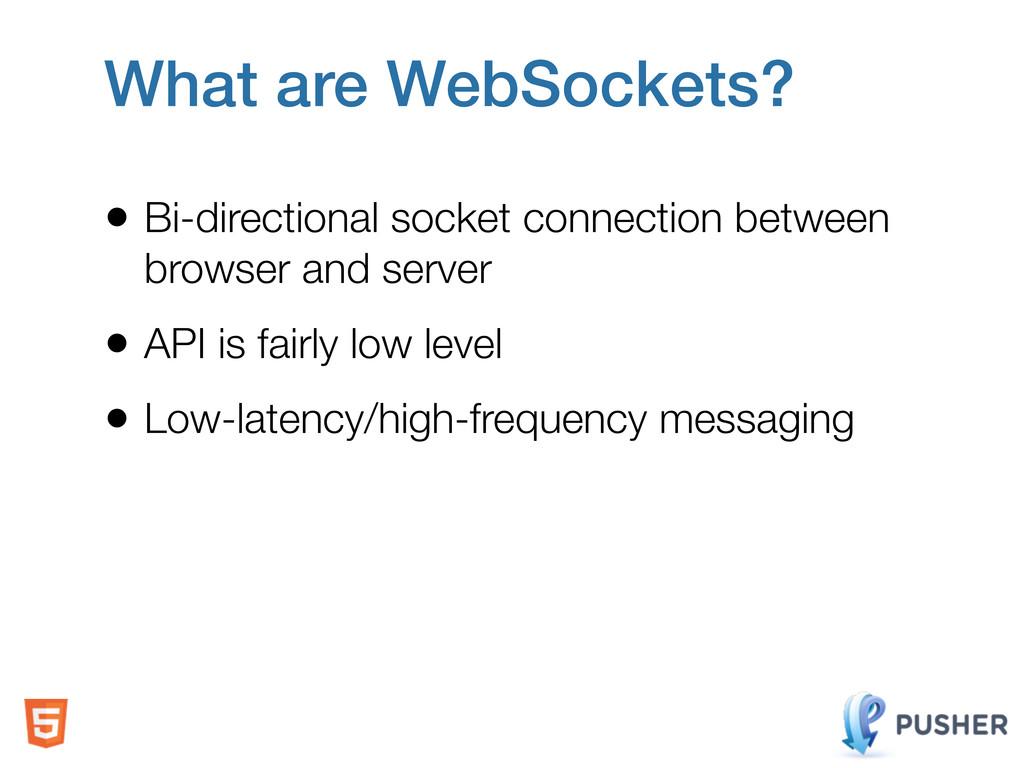 What are WebSockets? • Bi-directional socket co...