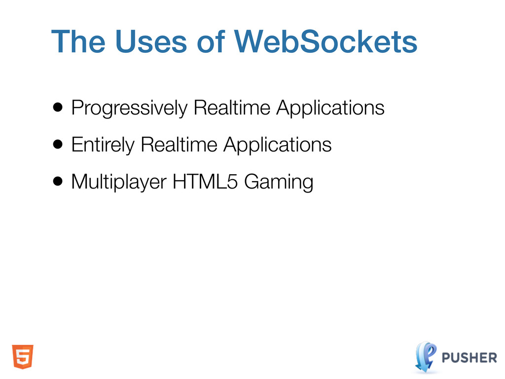 The Uses of WebSockets • Progressively Realtime...