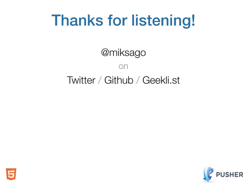 Thanks for listening! @miksago on Twitter / Git...