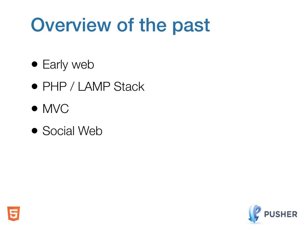 • Early web • PHP / LAMP Stack • MVC • Social W...