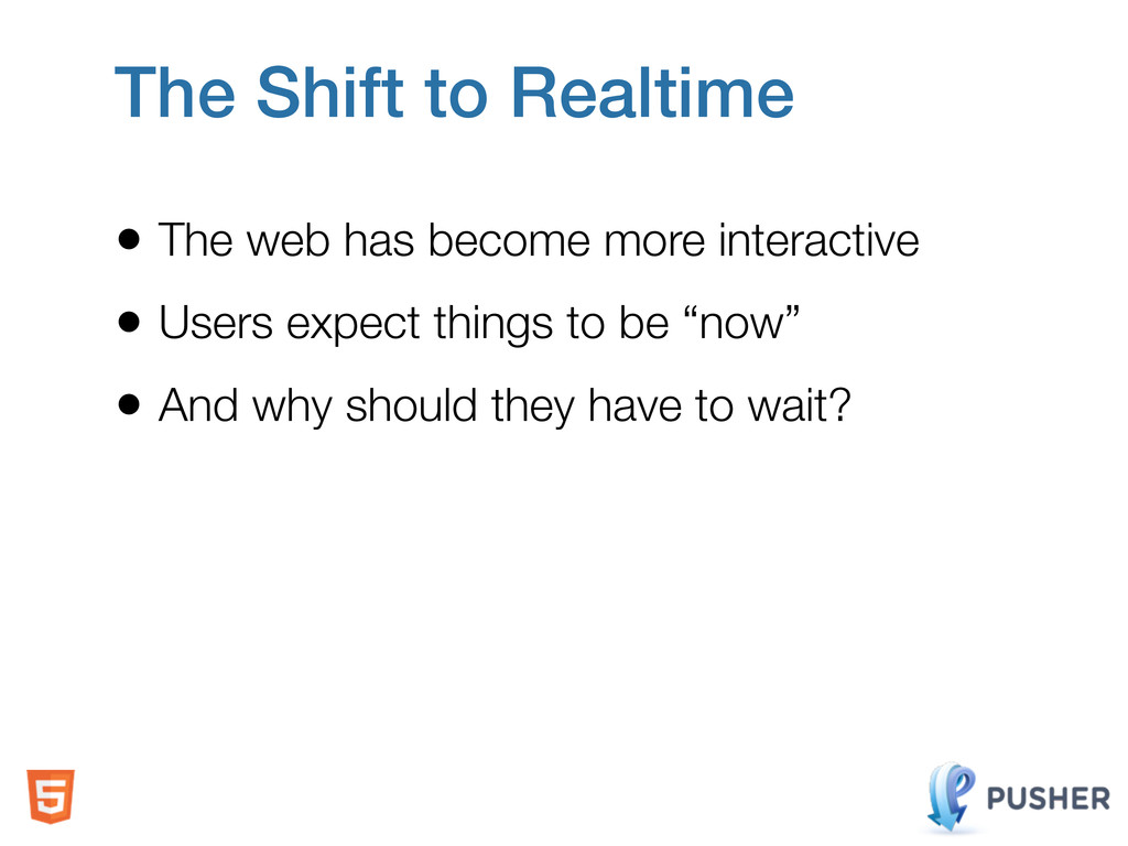 The Shift to Realtime • The web has become more...