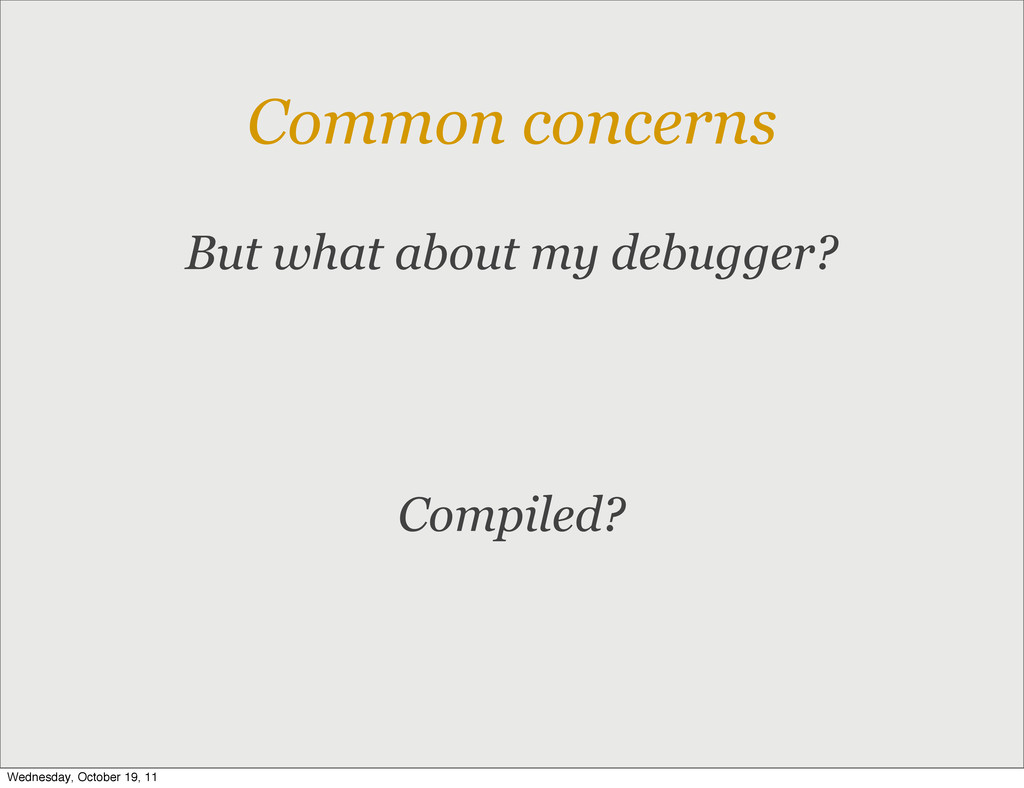 Common concerns But what about my debugger? Com...