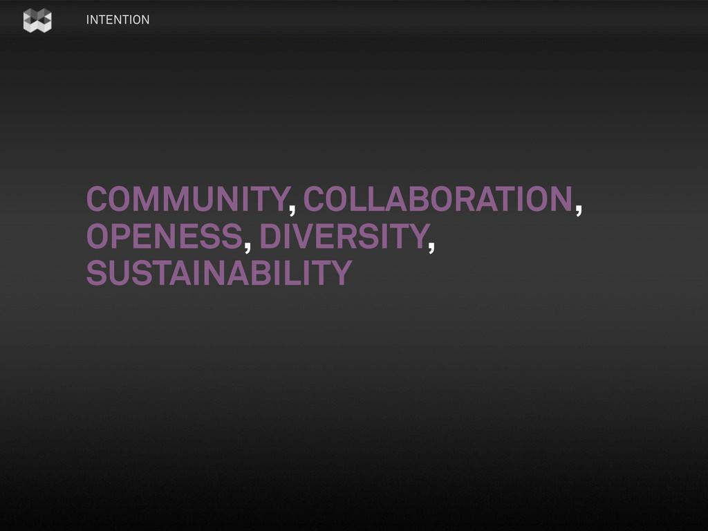 INTENTION COMMUNITY, COLLABORATION, OPENESS, DI...
