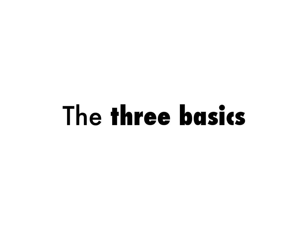 The three basics