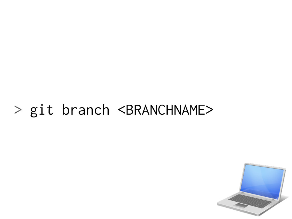> git branch <BRANCHNAME>