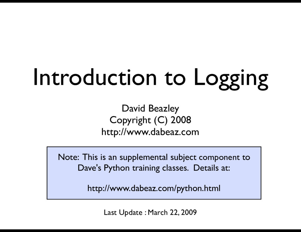 Introduction to Logging David Beazley Copyright...