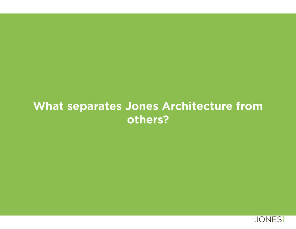 What separates Jones Architecture from others?