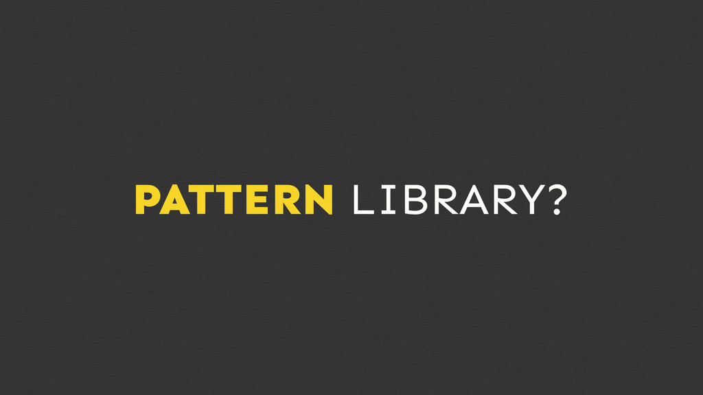 PATTERN LIBRARY?