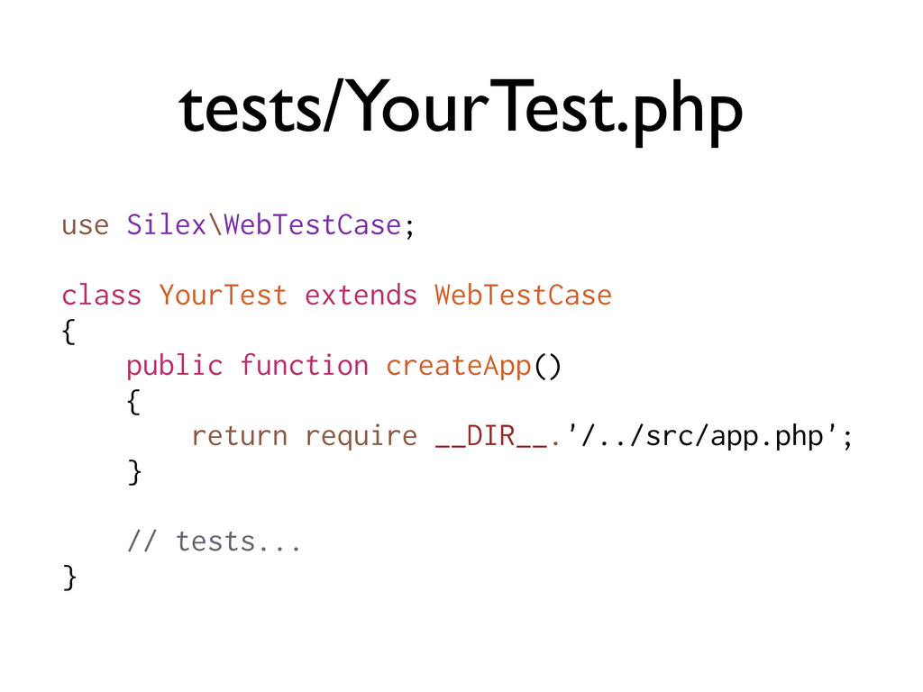 use Silex\WebTestCase; class YourTest extends W...