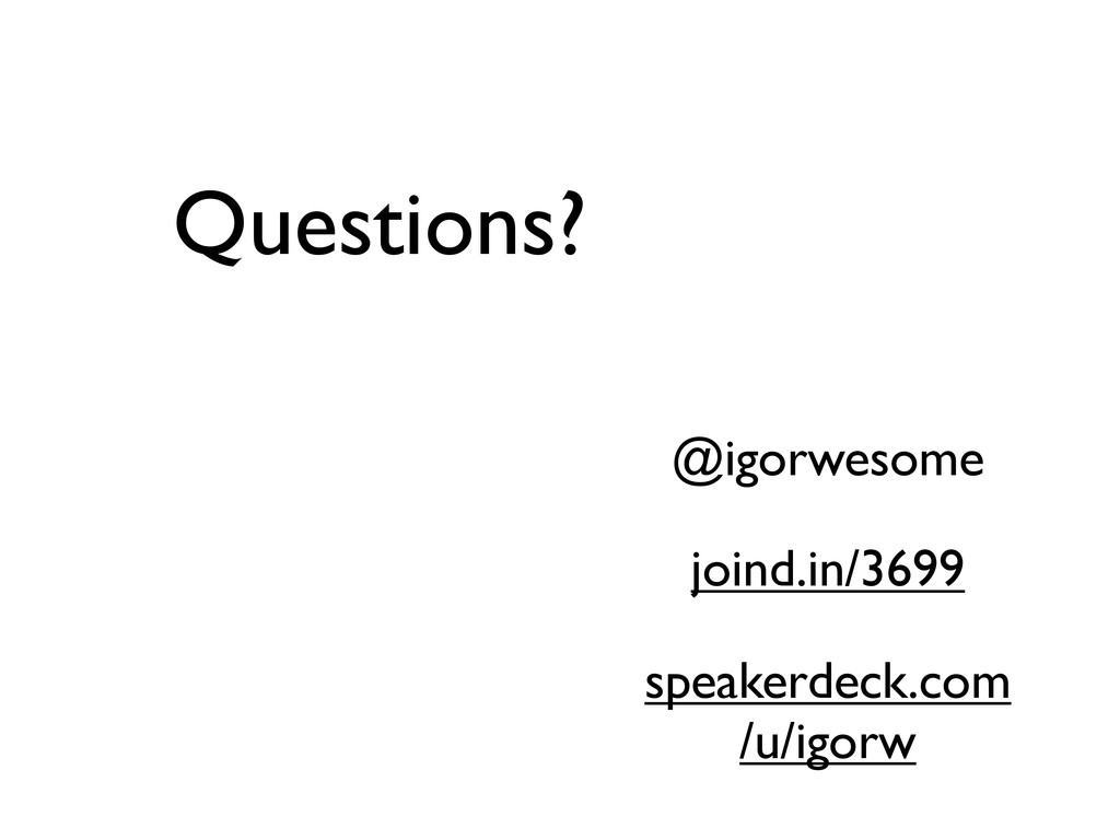 Questions? joind.in/3699 @igorwesome speakerdec...