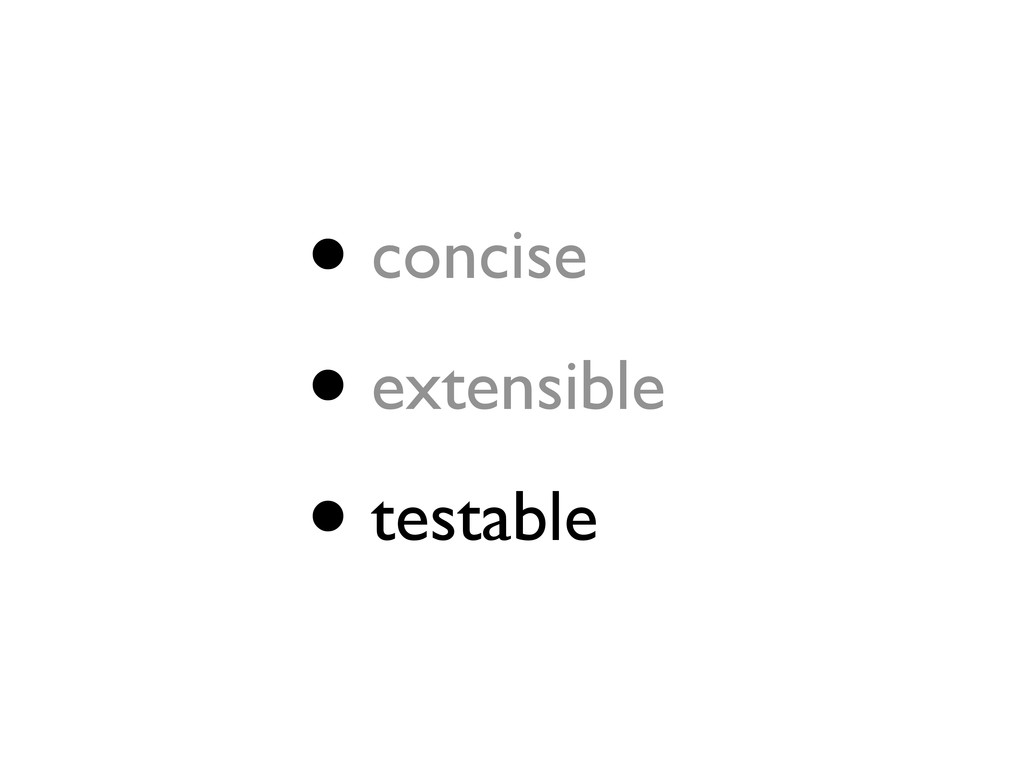 • concise • extensible • testable