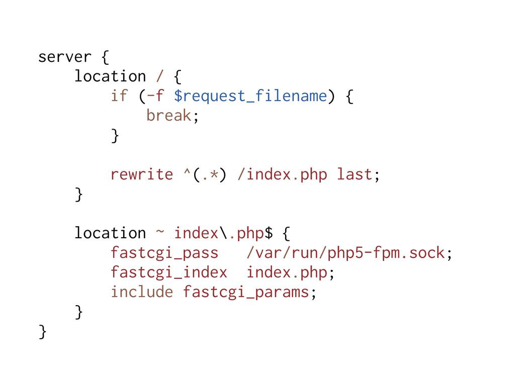 server { location / { if (-f $request_filename)...
