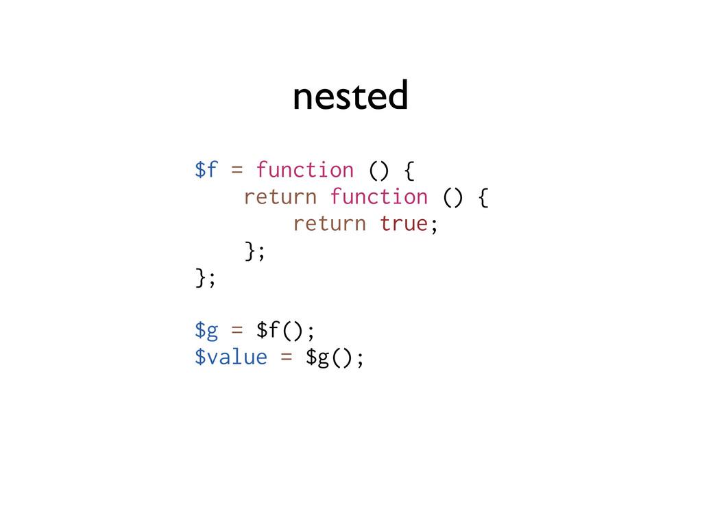 nested $f = function () { return function () { ...