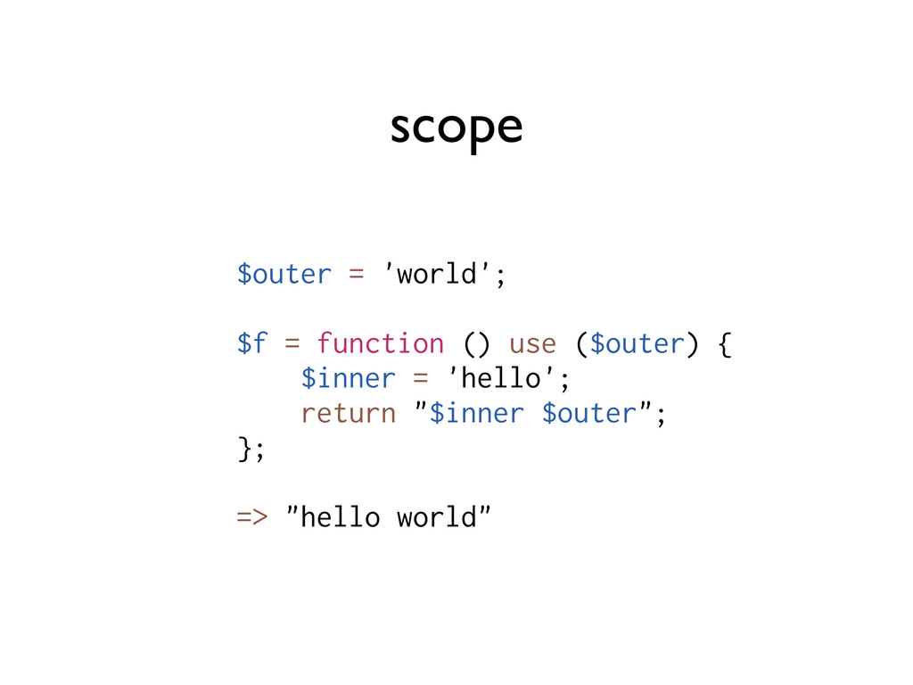 scope $outer = 'world'; $f = function () use ($...