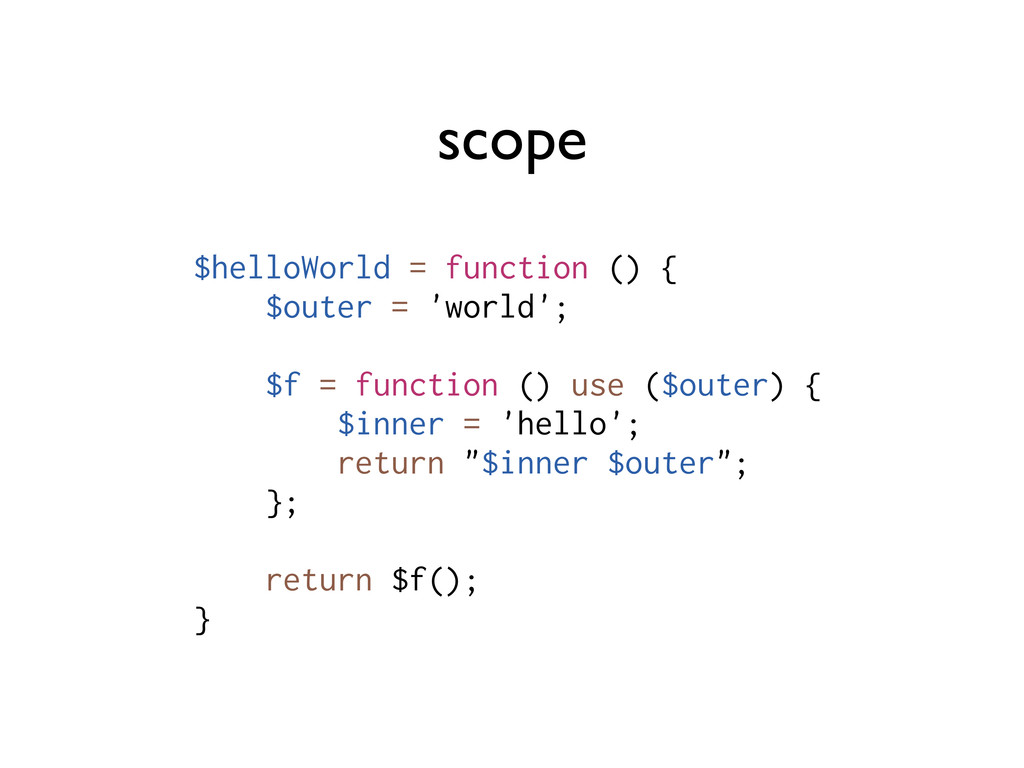 scope $helloWorld = function () { $outer = 'wor...