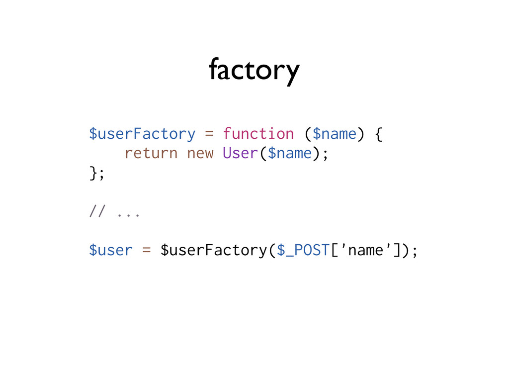 factory $userFactory = function ($name) { retur...