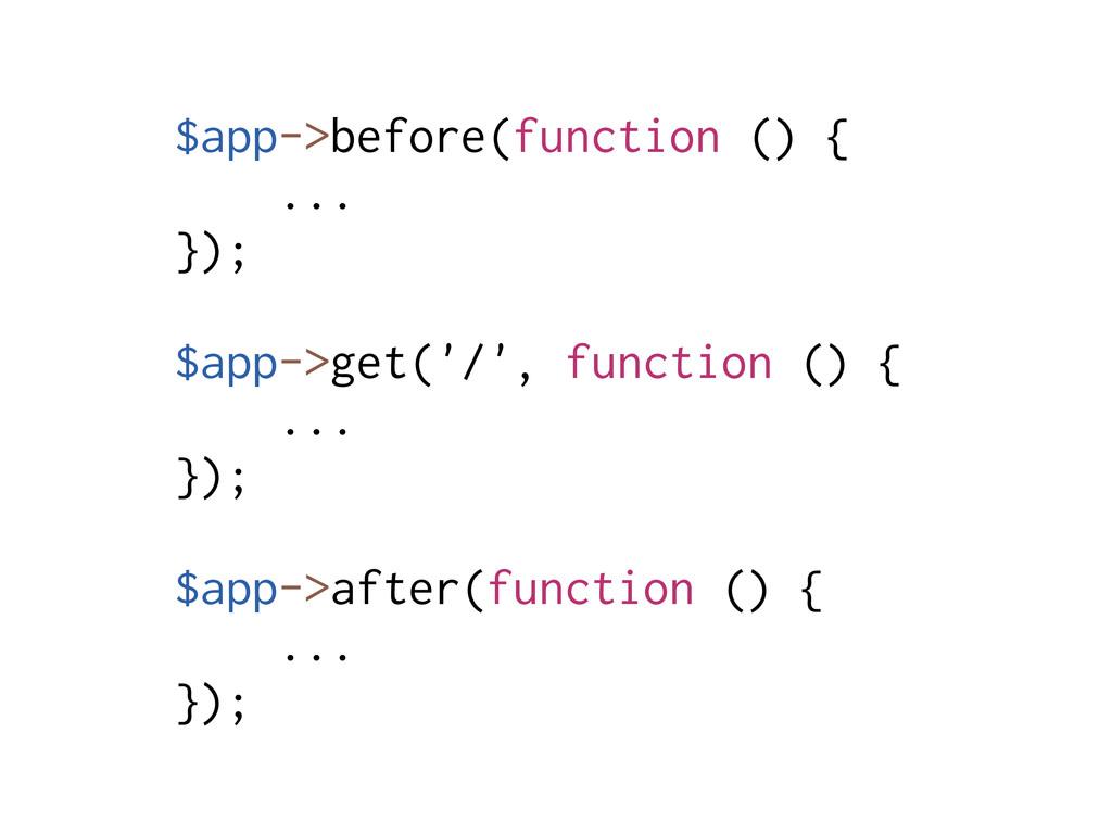 $app->before(function () { ... }); $app->get('/...
